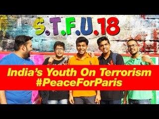 India's Youth On Terrorism #PeaceForParis | S.T.F.U. 18