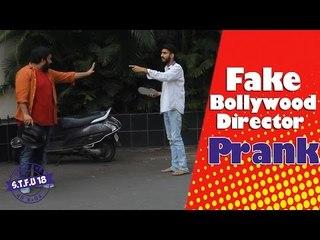 Fake Bollywood Director Prank (GONE WRONG) - STFU18 | (Pranks In India)