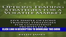 [PDF] Options Trading Strategies for a Volatile Market: Five Simple Options Trading Strategies for