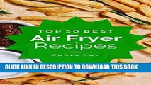 [PDF] Air Fryer: Top 50 Best Air Fryer Recipes - The Quick, Easy,   Delicious Everyday Cookbook!