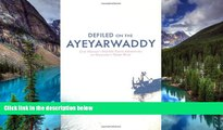 Must Have  Defiled on the Ayeyarwaddy: One Woman s Mid-Life Travel Adventures on Myanmar s Great