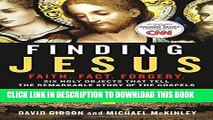[PDF] Finding Jesus: Faith. Fact. Forgery.: Six Holy Objects That Tell the Remarkable Story of the
