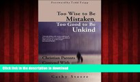 liberty books  Too Wise to be Mistaken, Too Good to be Unkind: Christian Parents Contend with