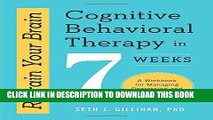 [PDF] Retrain Your Brain: Cognitive Behavioral Therapy in 7 Weeks: A Workbook for Managing