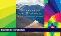 Ebook Best Deals  Buttertea at Sunrise: A Year in the Bhutan Himalaya  Most Wanted