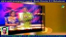 old is gold (evergreen) Legend  Music Director K V Mahadevan  & singapore soundravalli