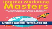 [FREE] EBOOK Internet Marketing Masters: Start an Internet Marketing Business for Beginners via