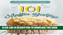 [FREE] EBOOK Muffin Baking 101: The Ultimate Muffins Cookbook with Over 25 Easy Muffin Recipes You