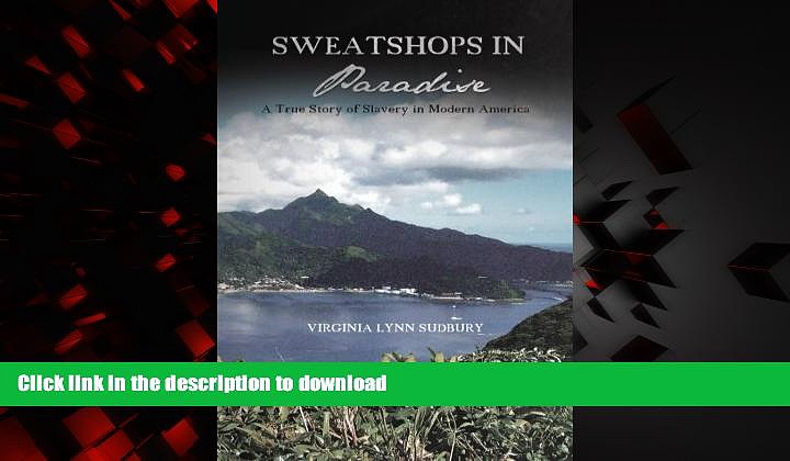 Read book  Sweatshops in Paradise: A True Story of Slavery in Modern America
