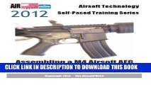[PDF] 2012 Airsoft Technology Self-Paced Training Series Assembling a M4 Airsoft AEG: Learn how to