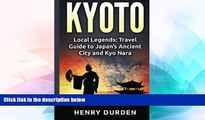 Must Have  Kyoto: Local Legends: Travel Guide to Japan s Ancient City and Kyo Nara (Kyoto, Japan)