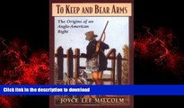 Read books  To Keep and Bear Arms: The Origins of an Anglo-American Right