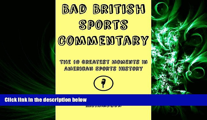 FREE DOWNLOAD  Bad British Sports Commentary: The 10 Greatest Moments In American Sports History