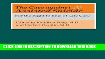[PDF] Epub The Case against Assisted Suicide: For the Right to End-of-Life Care Full Online