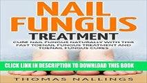 [EBOOK] DOWNLOAD Nail Fungus Treatment: Cure Nail Fungus Naturally With This Fast Toenail Fungus