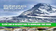 [EBOOK] DOWNLOAD Running Beyond: Epic Ultra, Trail and Skyrunning Races READ NOW