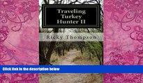 Books to Read  Traveling Turkey Hunter II: The Hunts Continue (THE TRAVELING TURKEY HUNTER)