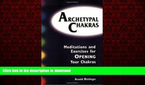 liberty books  Archetypal Chakras: Meditations and Exercises for Opening Your Chakras