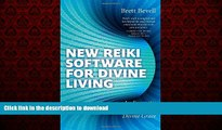 Best book  New Reiki Software for Divine Living: An Energetic Embodiment of Divine Grace online pdf