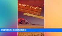 READ FULL  A TRIP TO EGYPT  + Free Bonus! (ALL AROUND THE WORLD: A Series of Travel Guides Book