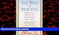 Read books  The Path of Practice: A Woman s Book of Ayurvedic Healing online to buy