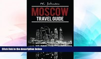 READ FULL  Moscow: Moscow Travel Guide (Moscow Travel Guide, Russian History) (Volume 1)  Premium