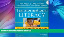 READ BOOK  Transformational Literacy: Making the Common Core Shift with Work That Matters FULL