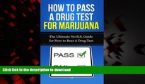 Read book  How to Pass A Drug Test for Marijuana: The Ultimate No B.S. Guide for How to Beat A