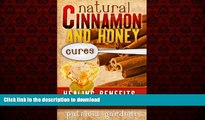 Read book  Natural Cinnamon And Honey Cures: Cinnamon Health Benefits, Cures, Remedies, Treatments