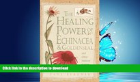 READ BOOK  Healing Power of Echinacea and Goldenseal and Other Immune System Herbs (The Healing