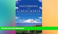 Ebook deals  Uncorking the Caucasus: Wines from Turkey, Armenia, and Georgia  Full Ebook