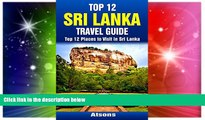 Ebook Best Deals  Top 12 Places to Visit in Sri Lanka - Top 12 Sri Lanka Travel Guide (Includes