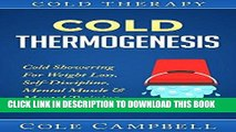 Ebook Cold Therapy: Cold Thermogenesis: Cold Showering - For - Weight Loss, Self Discipline,
