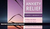 READ BOOK  Anxiety Relief: - Relax the Body- Calm the Mind- Manage Fear and Worry- Cultivate