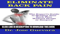 Ebook Eliminate Back Pain: The Expert s Guide to Healing Back Pain and Neck Pain Without Drugs or