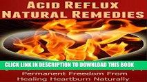 Ebook Acid Reflux Natural Remedies: Quickly Cure Acid  Reflux And Enjoy Permanent Freedom From