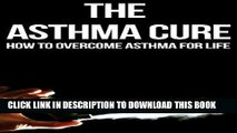 Ebook The Asthma Cure: How to Overcome Asthma for Life: Asthma Book, Asthma books, Asthma