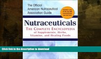 EBOOK ONLINE  Nutraceuticals: The Complete Encyclopedia of Supplements, Herbs, Vitamins and