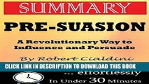 [PDF] Summary: Pre-Suasion: A Revolutionary Way to Influence and Persuade by Robert Cialdini Full