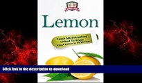 Best book  Lemon: Teach Me Everything I Need To Know About Lemon In 30 Minutes (Herbal Remedies -