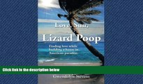 READ book  LOVE, SUN, AND LIZARD POOP: Finding love while building a house in American paradise