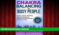 Read book  Chakra Balancing for Busy People: Restore Holistic Wellness, Stimulate Healing, and