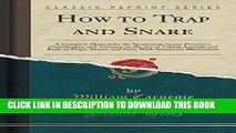Best Seller How to Trap and Snare: A Complete Manual for the Sportsman, Game Preserver,