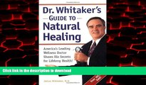 Read book  Dr. Whitaker s Guide to Natural Healing : America s Leading Wellness Doctor Shares His