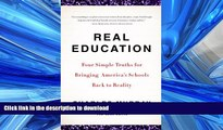 FAVORITE BOOK  Real Education: Four Simple Truths for Bringing America s Schools Back to Reality