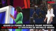 Quand la femme de Donald Trump reprend mot pour mot le discours de Michelle Obama....