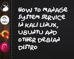 How to  manage boot up system services in Kali Linux, Ubuntu and other Debian Distro