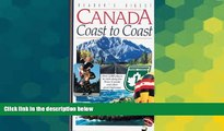 Must Have  Canada Coast to Coast: Over 2,000 Places to Visit Along the Trans-Canada and OtherGreat