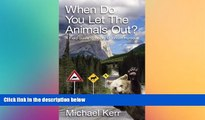READ FULL  When Do You Let the Animals Out?: A Field Guide to Rocky Mountain Humour  READ Ebook