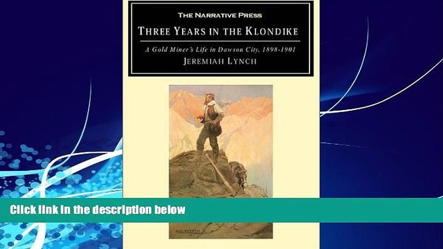 Books to Read  Three Years in the Klondike: A Gold Miner s Life in Dawson City, 1898-1901  Full
